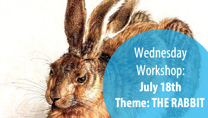 Wednesday Workshop #2 (July 18th) Theme: THE RABBIT (Ages 5-13)