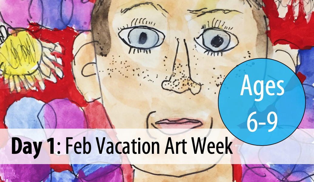February Vacation Art Week: Tuesday, Feb 18th - Day 1 (Ages 6-9)