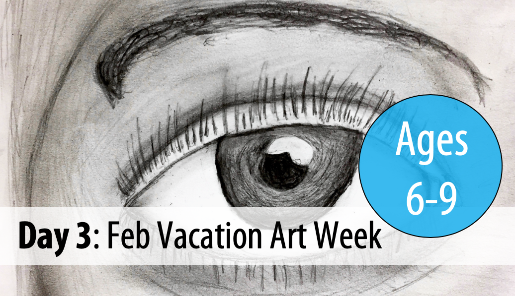 February Vacation Art Week: Thursday, Feb 20th - Day 3 (Ages 6-9)