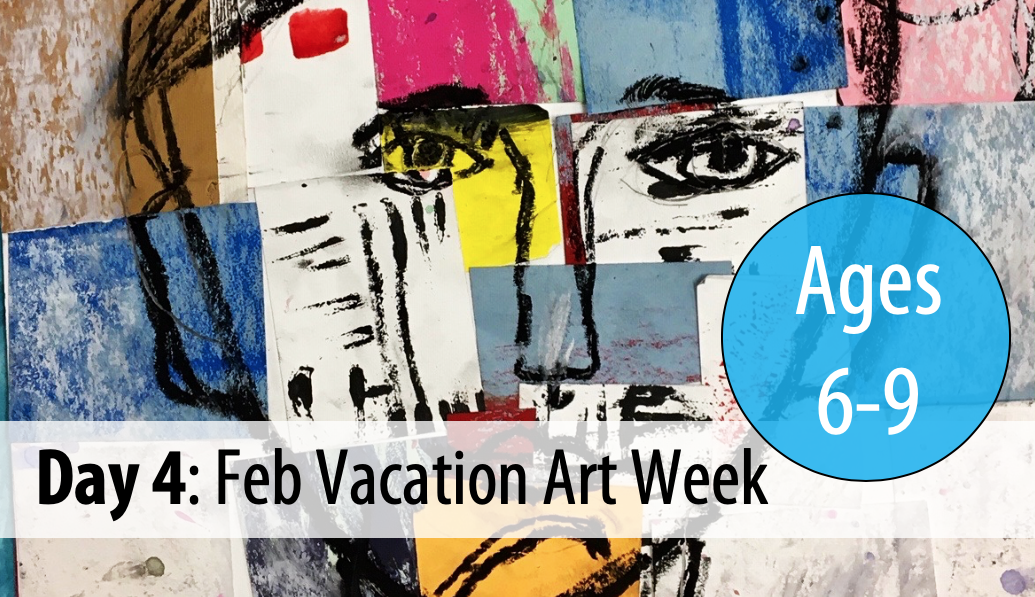 February Vacation Art Week: Friday, Feb 21st - Day 4 (Ages 6-9)