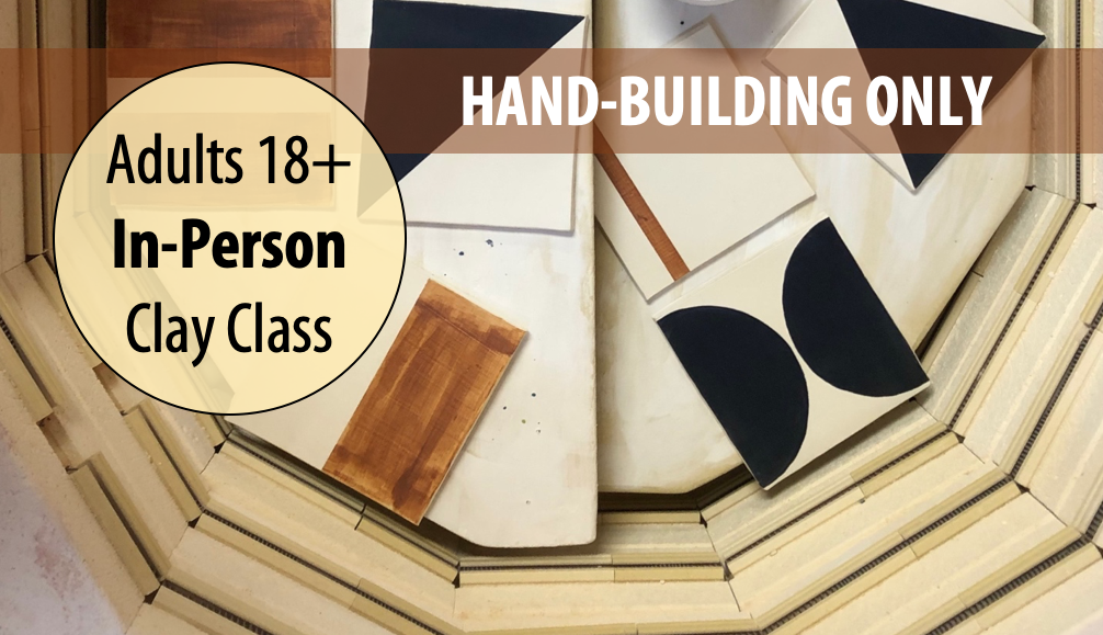 Ceramics in the Studio: HAND-BUILDING w/Tracy Korneffel For Adults 18+ (In-person)