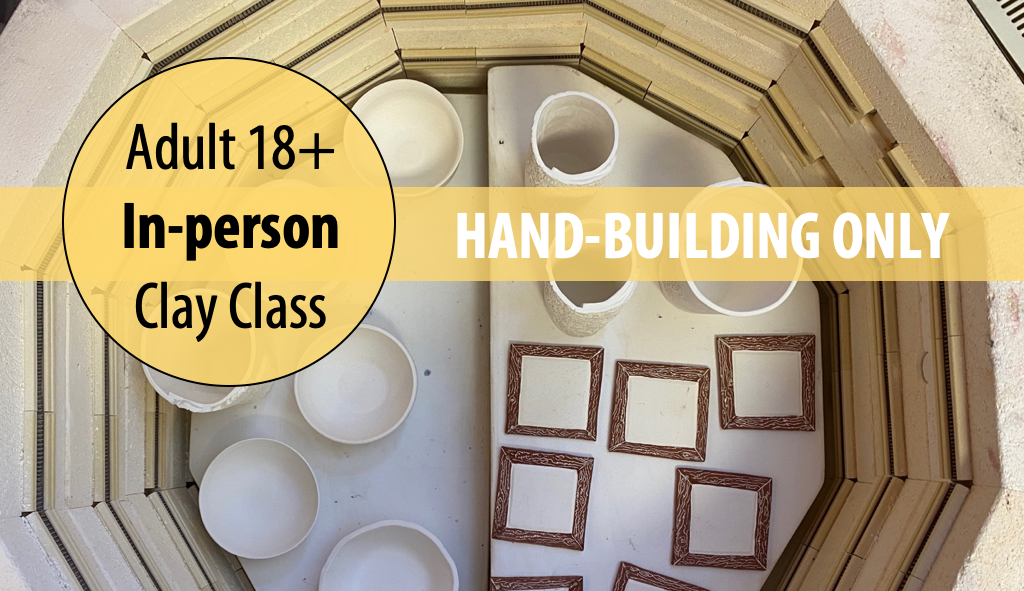 Mud Makers: HAND-BUILDING For Adults 18+ w/Tracy Korneffel (In-person)